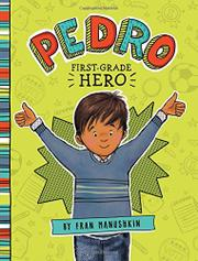 PEDRO, FIRST-GRADE HERO by Fran Manushkin