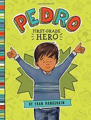 PEDRO, FIRST-GRADE HERO by Fran Manushkin