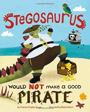 A STEGOSAURUS WOULD NOT MAKE A GOOD PIRATE by Thomas Kingsley Troupe