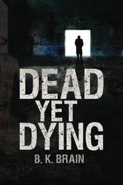Dead Yet Dying by B. K. Brain