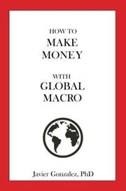 How to Make Money with Global Macro by Javier Gonzalez