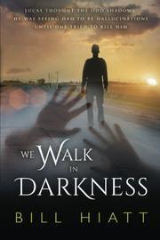 We Walk in Darkness by Bill Hiatt