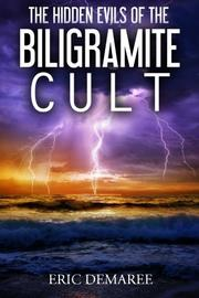 The Hidden Evils of the Biligramite Cult by Eric Demaree