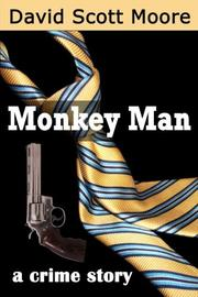 MONKEY MAN by David Scott  Moore