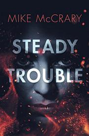 STEADY TROUBLE by Mike McCrary
