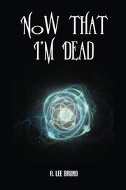 NOW THAT I'M DEAD by A. Lee  Bruno