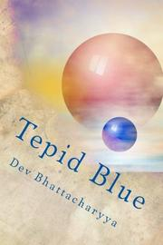 Tepid Blue by Dev Bhattacharyya