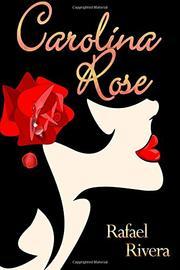 Carolina Rose by Rafael Rivera