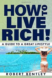 How to Live Rich! by Robert Bentley