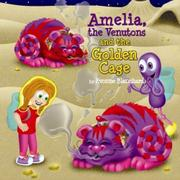 Amelia, the Venutons and the Golden Cage by Evonne Blanchard