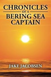 Chronicles of a Bering Sea Captain by Erling Jacobsen