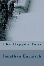 The Oxygen Tank by Jonathan Harnisch