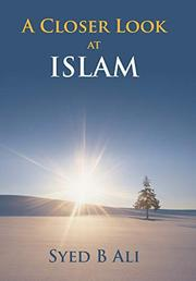 A CLOSER LOOK AT ISLAM by Syed B. Ali