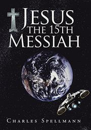 JESUS THE 15TH MESSIAH by Charles Spellmann