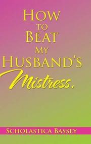 How to Beat My Husband's Mistress. by Scholastica Bassey