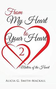 From My Heart to Your Heart 2 by Alicia G. Smith-Mackall