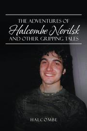THE ADVENTURES OF HALCOMBE NORILSK AND OTHER GRIPPING TALES by Halcombe