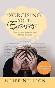 EXORCISING YOUR EXCUSES by Griff Neilson