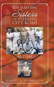 THE HARDING SISTERS OF STERLING CITY ROAD AND ME by Carol E. Plimpton