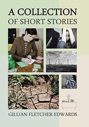 A COLLECTION OF SHORT STORIES by Gillian Fletcher-Edwards