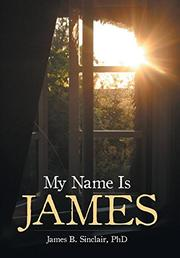 MY NAME IS JAMES by James B.  Sinclair