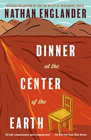 DINNER AT THE CENTER OF THE EARTH by Nathan Englander