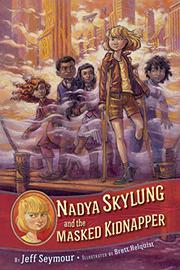 NADYA SKYLUNG AND THE MASKED KIDNAPPER by Jeff Seymour