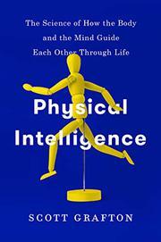 PHYSICAL INTELLIGENCE by Scott Grafton