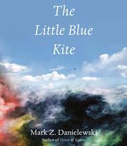 THE LITTLE BLUE KITE by Mark Z. Danielewski