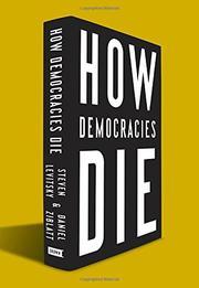 HOW DEMOCRACIES DIE by Steven Levitsky
