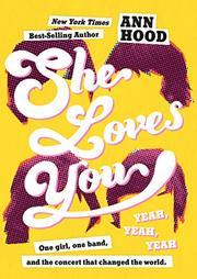 SHE LOVES YOU (YEAH, YEAH, YEAH) by Ann Hood