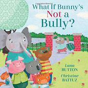 WHAT IF BUNNY'S NOT A BULLY? by Lana Button