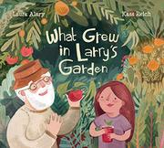 WHAT GREW IN LARRY'S GARDEN by Laura Alary