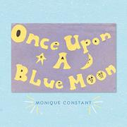 ONCE UPON A BLUE MOON by Monique Constant
