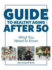 GUIDE TO HEALTHY AGING AFTER 50 by Don Everett  Bitle