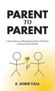 PARENT TO PARENT by B. Janine  Fulla