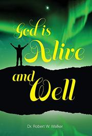 GOD IS ALIVE AND WELL by Robert W. Walker