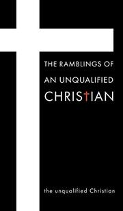 THE RAMBLINGS OF AN UNQUALIFIED CHRISTIAN by The Unqualified Christian
