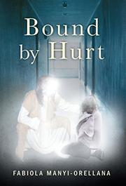 BOUND BY HURT by Fabiola  Manyi-Orellana