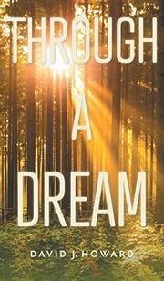 THROUGH A DREAM by David J. Howard