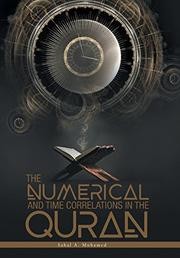 THE NUMERICAL AND TIME CORRELATIONS IN THE QURAN by Sahal A.  Mohamed