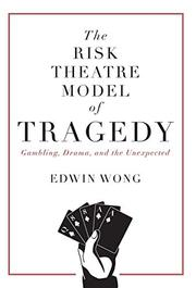 THE RISK THEATRE MODEL OF TRAGEDY by Edwin  Wong