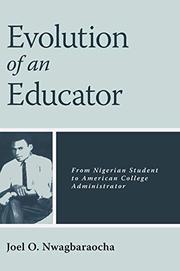 EVOLUTION OF AN EDUCATOR by Joel O. Nwagbaraocha