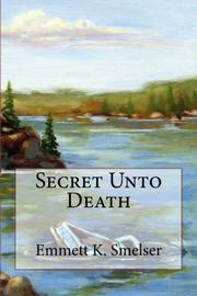 SECRET UNTO DEATH by Emmett K. Smelser