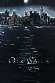 Oil and Water by P.J. Lazos