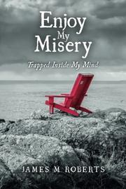 Enjoy My Misery by James M. Roberts