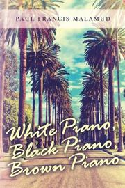 White Piano, Black Piano, Brown Piano by Paul Francis Malamud
