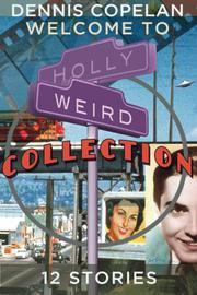 WELCOME TO HOLLYWEIRD by Dennis Copelan