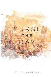 Curse the Day by Zachary Koala  Hardison