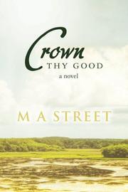CROWN THY GOOD by M A Street